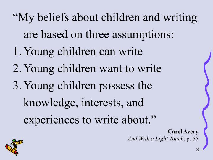 """""""My beliefs about children and writing are based on three assumptions:"""