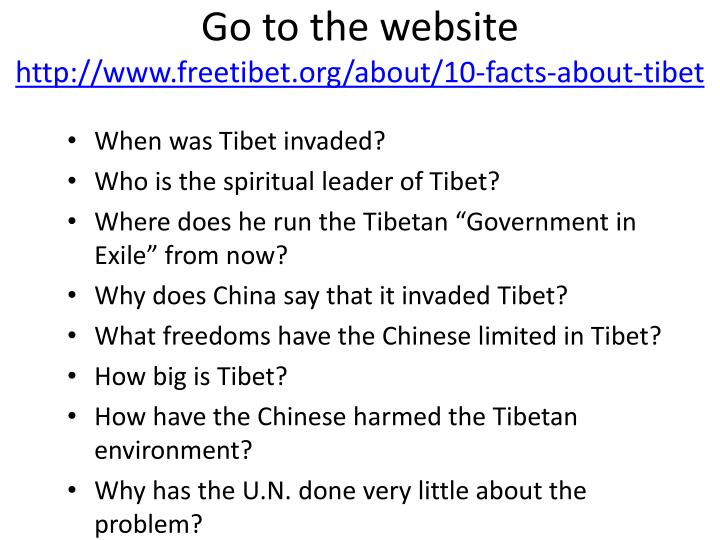 go to the website http www freetibet org about 10 facts about tibet n.