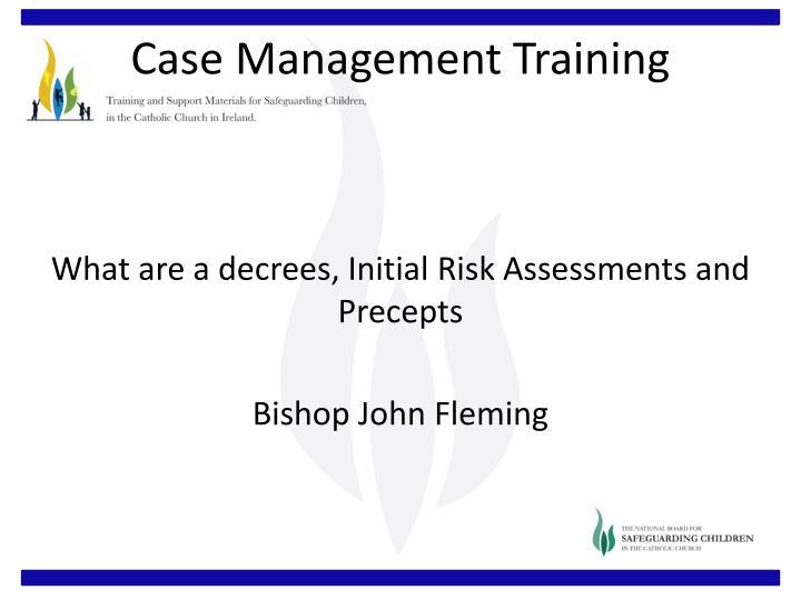What are a decrees, Initial Risk Assessments and Precepts
