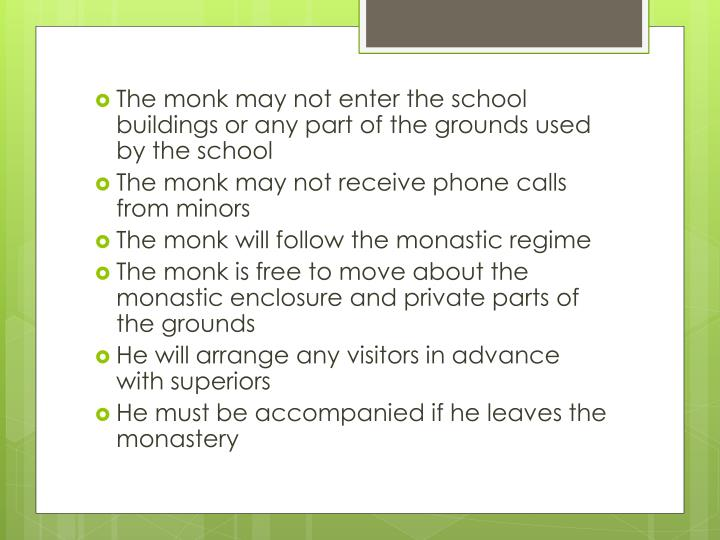 The monk may not enter the school buildings or any part of the grounds used by the school