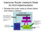 improvise router network node for hla implementation