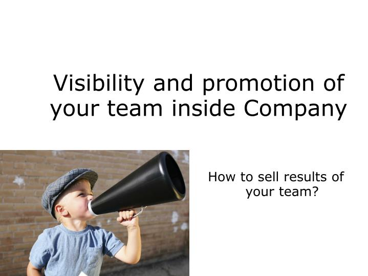 Visibility and promotion of your team inside company