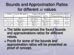 bounds and approximation ratios for different values