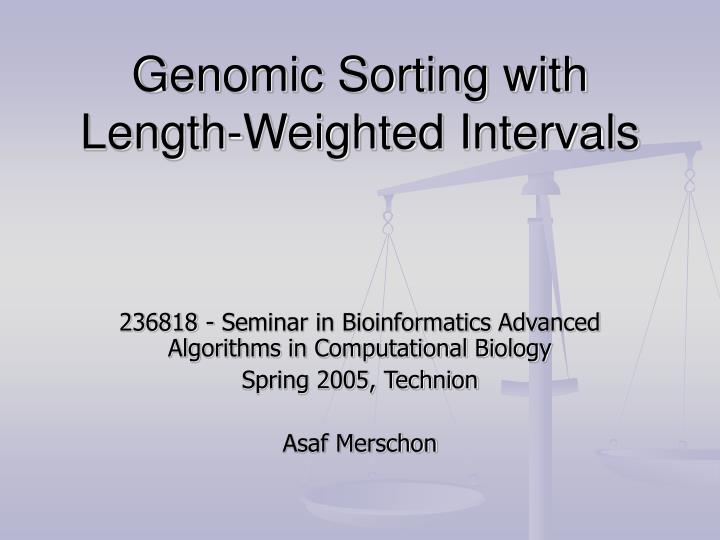 genomic sorting with length weighted intervals
