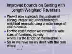 improved bounds on sorting with length weighted reversals