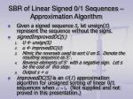 sbr of linear signed 0 1 sequences approximation algorithm