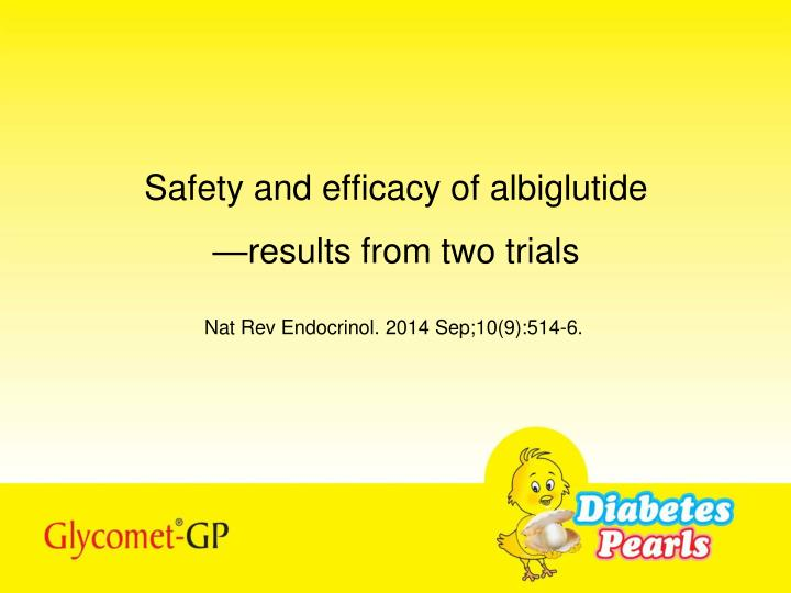 safety and efficacy of albiglutide results from two trials n.