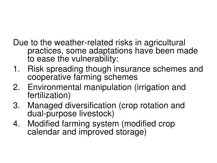 Due to the weather-related risks in agricultural practices, some adaptations have been made to ease ...
