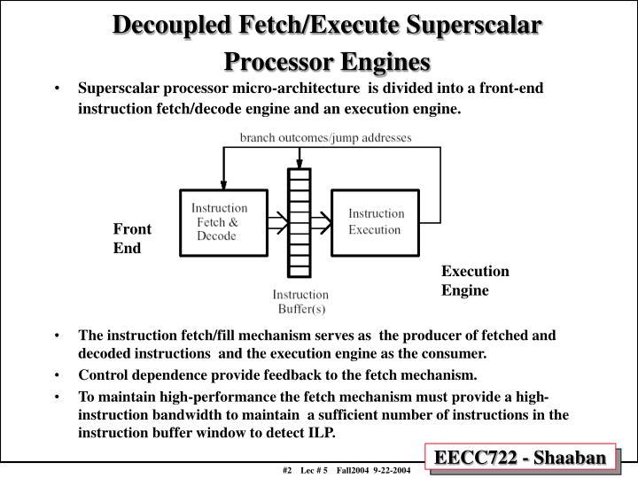 Decoupled fetch execute superscalar processor engines