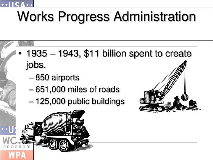 1935 – 1943, $11 billion spent to create jobs.
