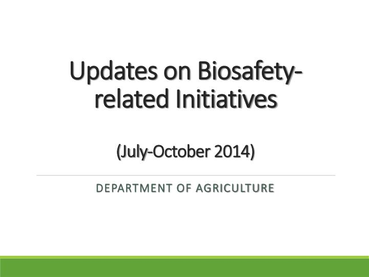 updates on biosafety related initiatives july october 2014 n.