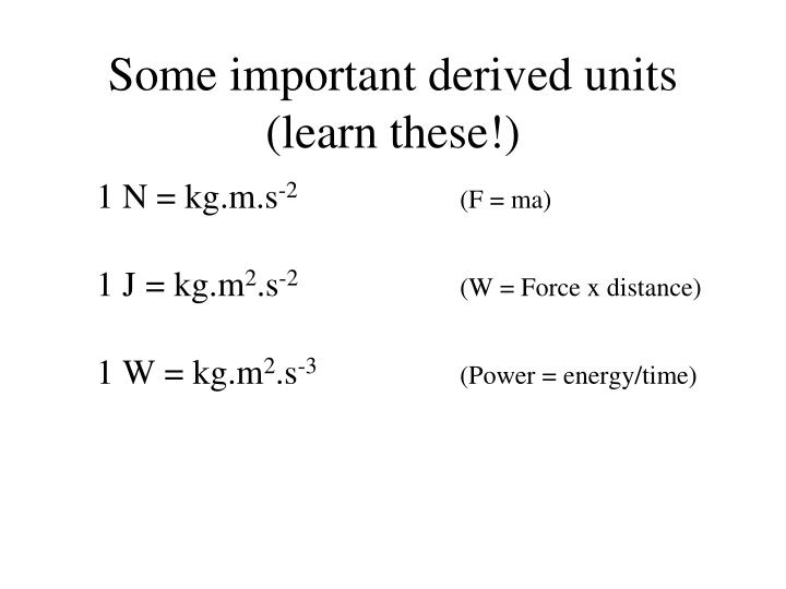 Some important derived units (learn these!)