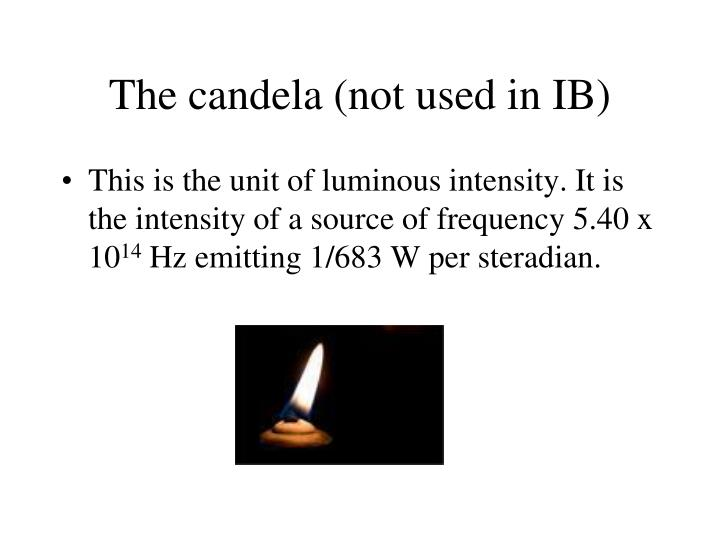 The candela (not used in IB)