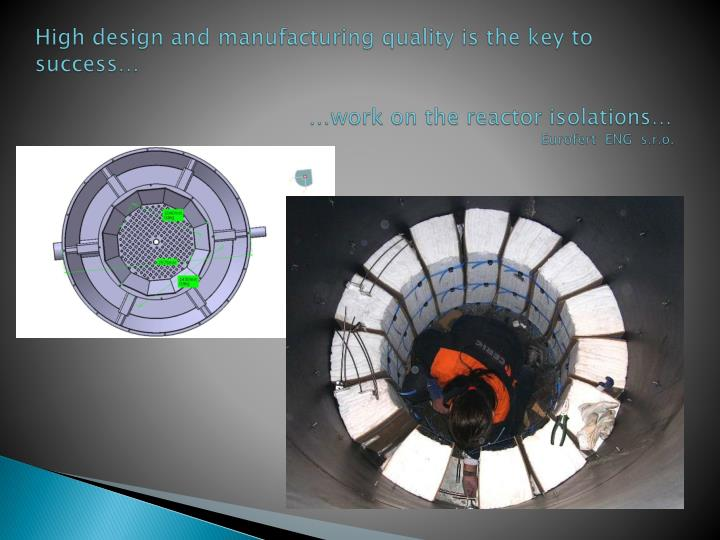 High design and manufacturing quality is the key to success…
