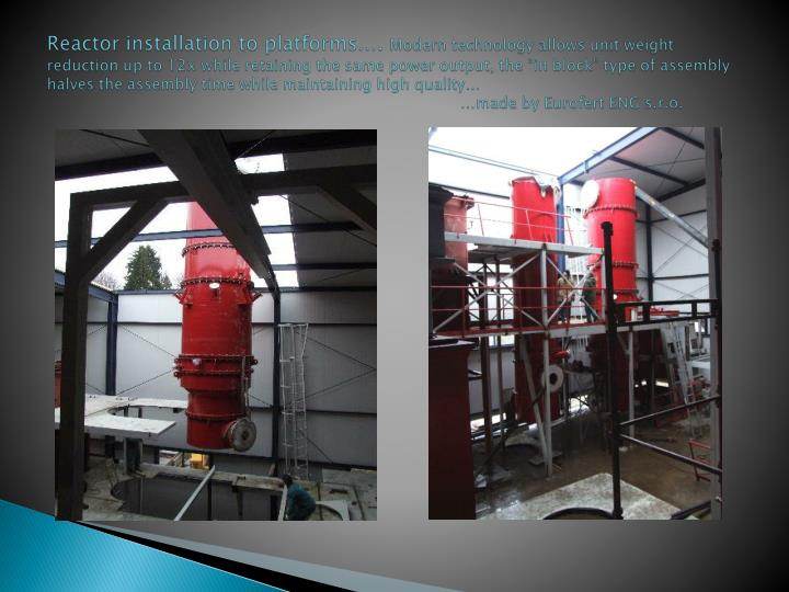 Reactor installation to platforms….