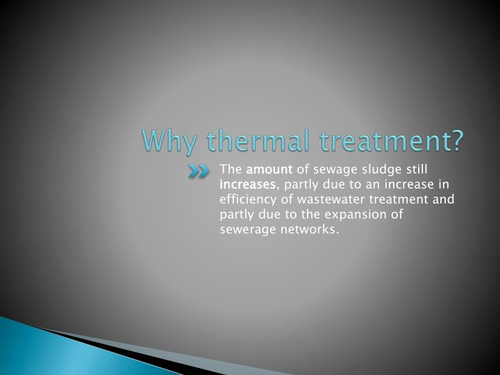 Why thermal treatment
