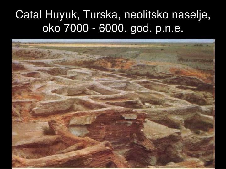 Catal Huyuk, Turska, neolitsko naselje, oko 7000 - 6000. god. p.n.e.