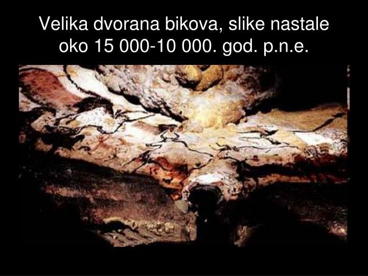 Velika dvorana bikova, slike nastale oko 15 000-10 000. god. p.n.e.