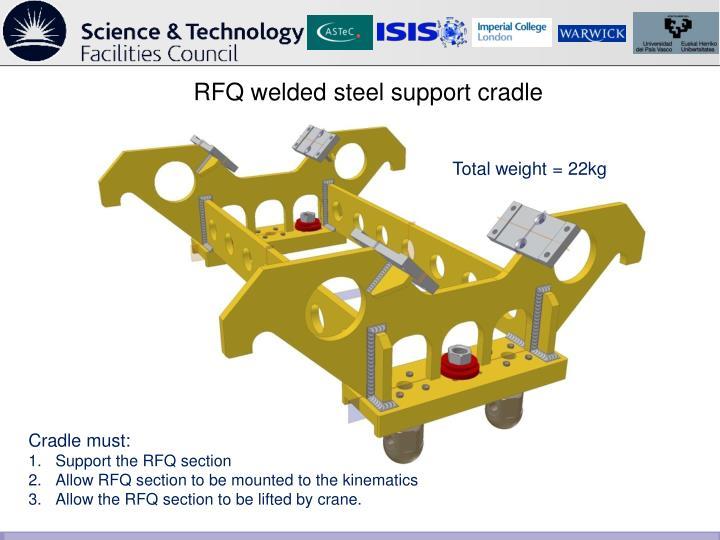 RFQ welded steel support cradle