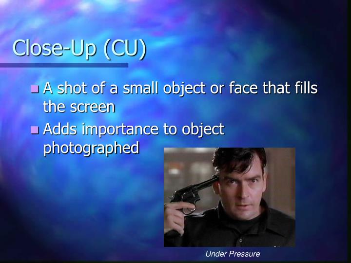 Close-Up (CU)