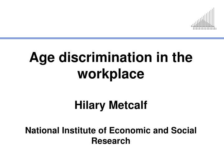business essays age discrimination workplace Age discrimination in the workplace research papers look into the type of discrimination that targets seniors in 1969, robert neil butler coined the term ageism to describe discrimination against seniors, which, like sexism or racism , is a demonstration of prejudice against a person.