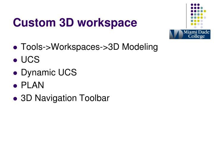 Custom 3d workspace