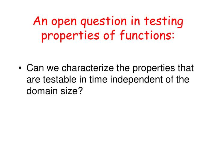 An open question in testing properties of functions: