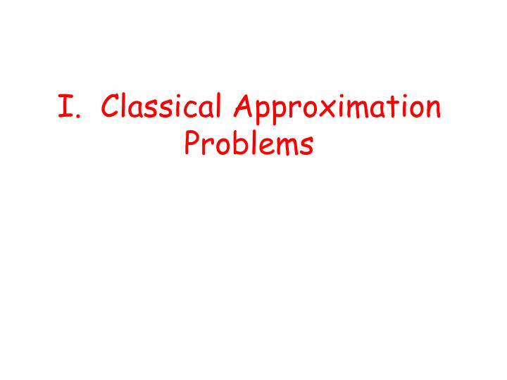 I.  Classical Approximation Problems