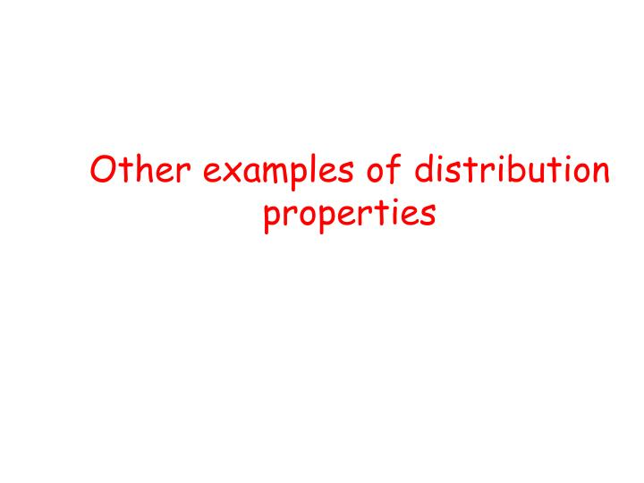 Other examples of distribution properties