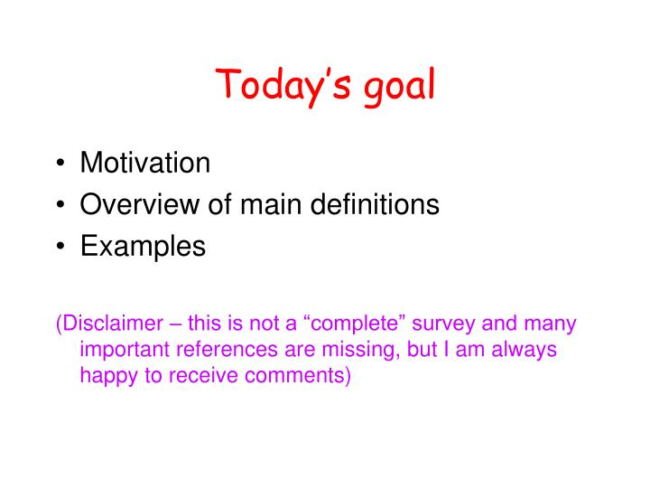 Today s goal