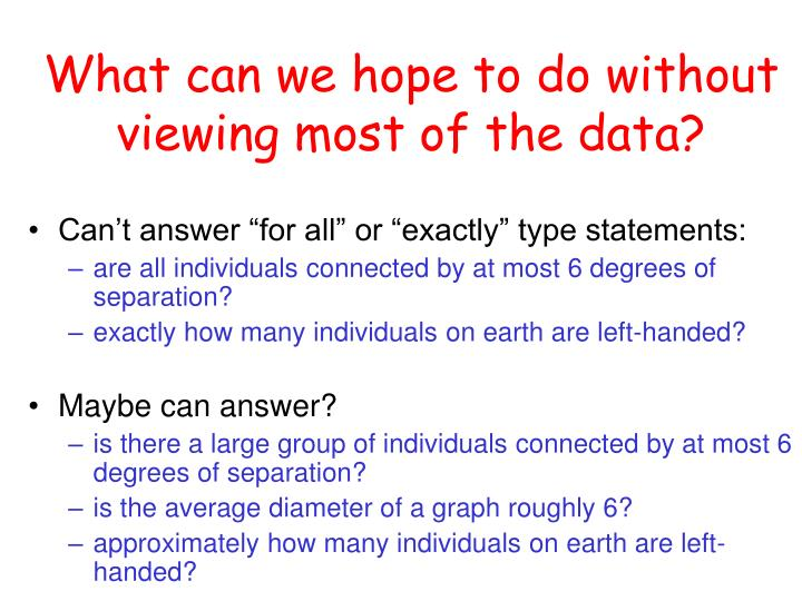 What can we hope to do without viewing most of the data?