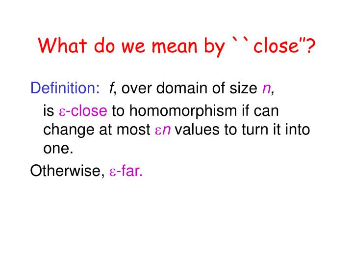 What do we mean by ``close''?