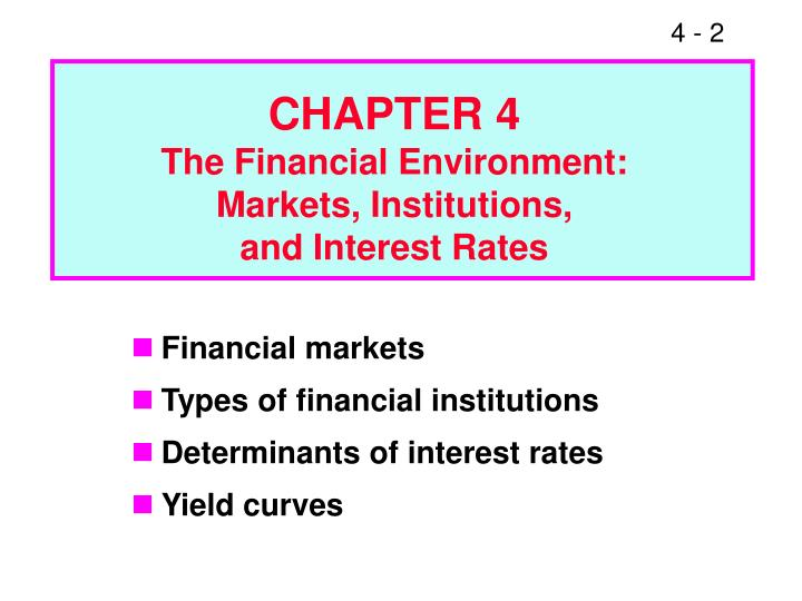 Chapter 4 the financial environment markets institutions and interest rates