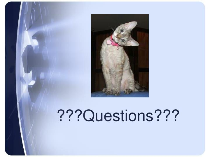 ???Questions???
