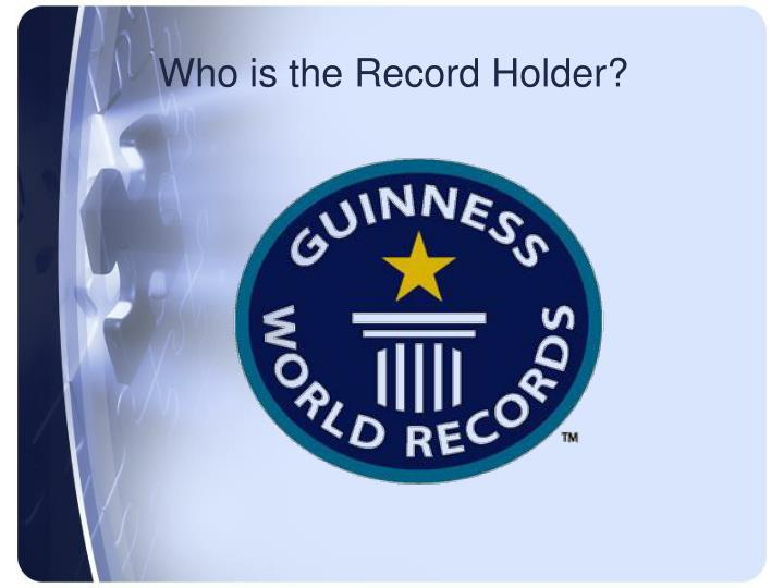 Who is the Record Holder?