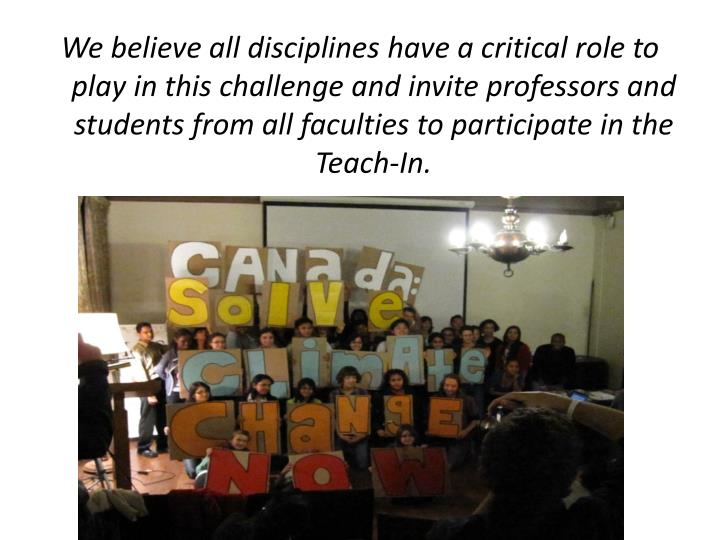 We believe all disciplines have a critical role to play in this challenge and invite professors and students from all faculties to participate in the Teach-In.
