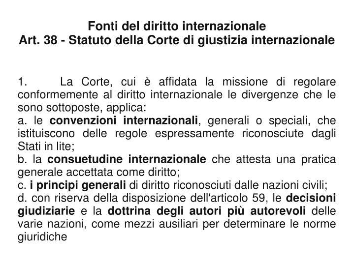 1.  La Corte, cui è affidata la missione di regolare conformemente al diritto internazionale le divergenze che le sono sottoposte, applica: