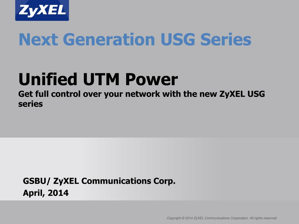PPT - GSBU/ ZyXEL Communications Corp  April, 2014