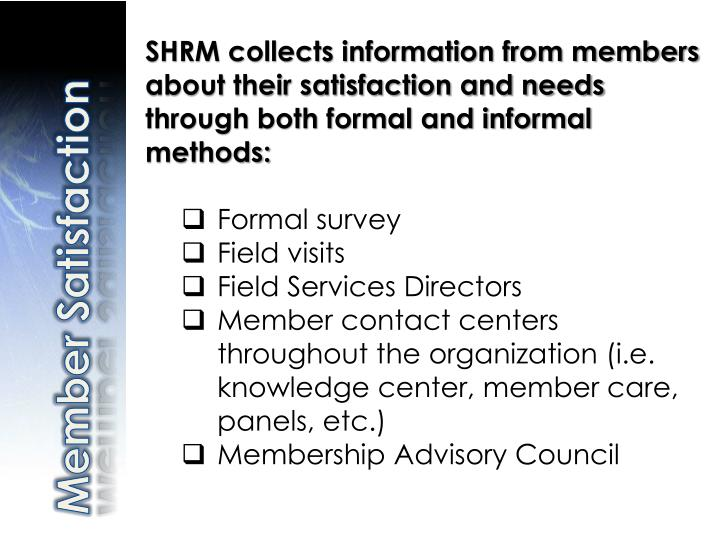 SHRM collects information from members about their satisfaction and needs through both formal and in...