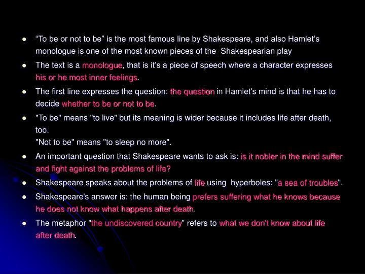 """To be or not to be"" is the most famous line by Shakespeare, and also Hamlet's monologue is one of the most known pieces of the  Shakespearian play"