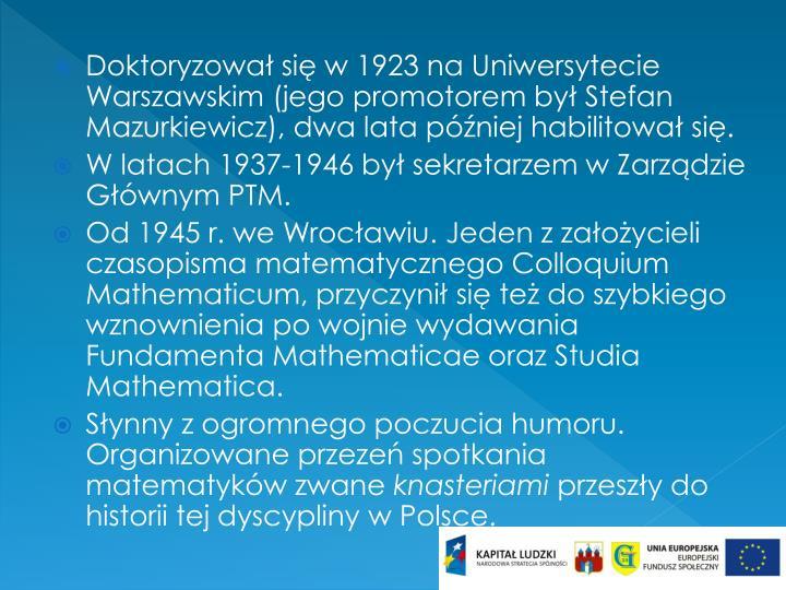 Doktoryzował się w 1923 na Uniwersytecie Warszawskim (jego promotorem był Stefan Mazurkiewicz), dwa lata później habilitował się.