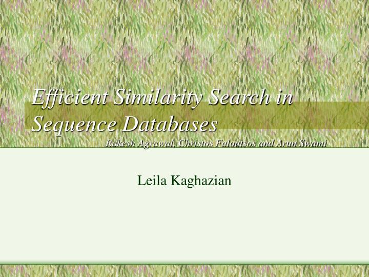 Efficient similarity search in sequence databases rakesh agrawal christos faloutsos and arun swami
