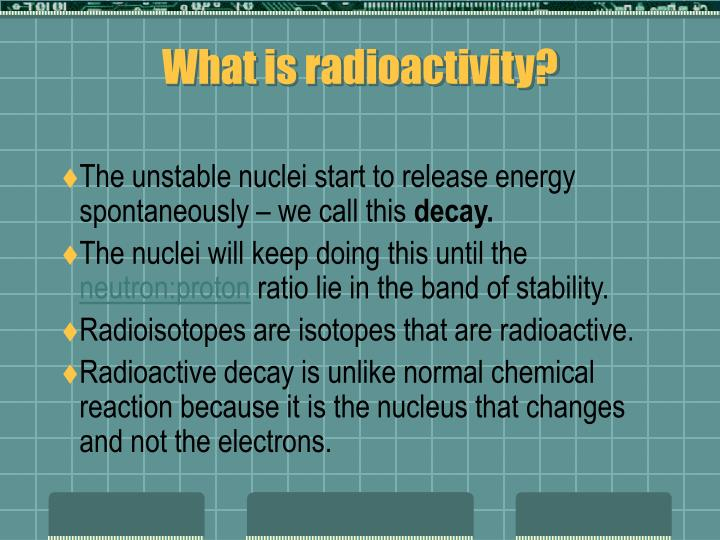 What is radioactivity?