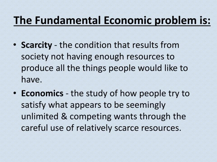 the fundamental economic problem of scarcity and resource allocation Economics scarcity essay  in this essay i will discuss whether scarcity is the central problem in all societies irrespective of economic system - economics scarcity essay introduction.