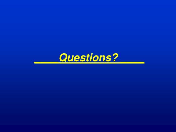 ____Questions? ____