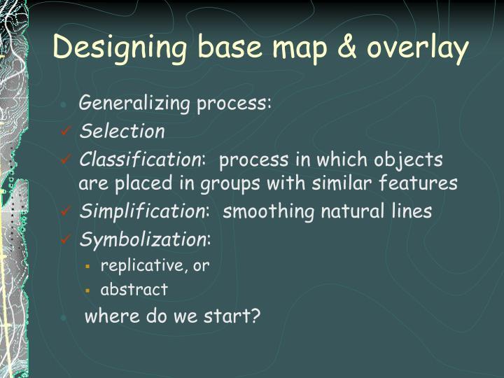 Designing base map overlay