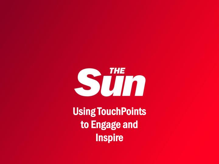 Using TouchPoints to Engage and Inspire