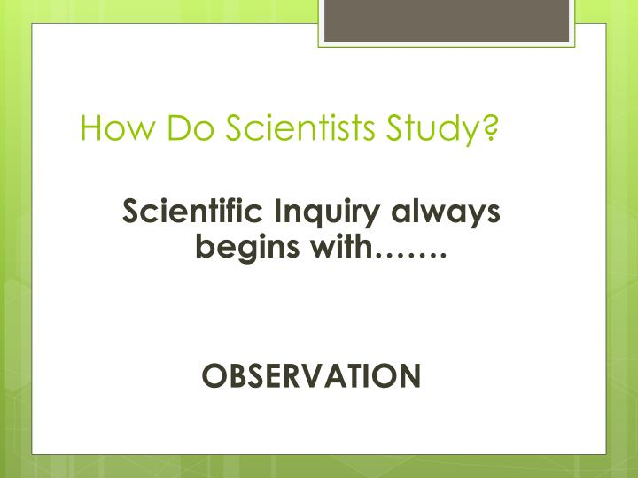 How Do Scientists Study?