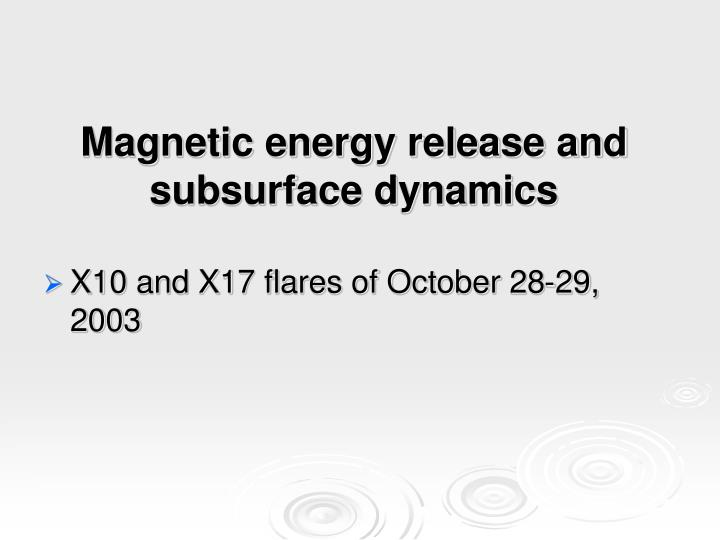 Magnetic energy release and subsurface dynamics
