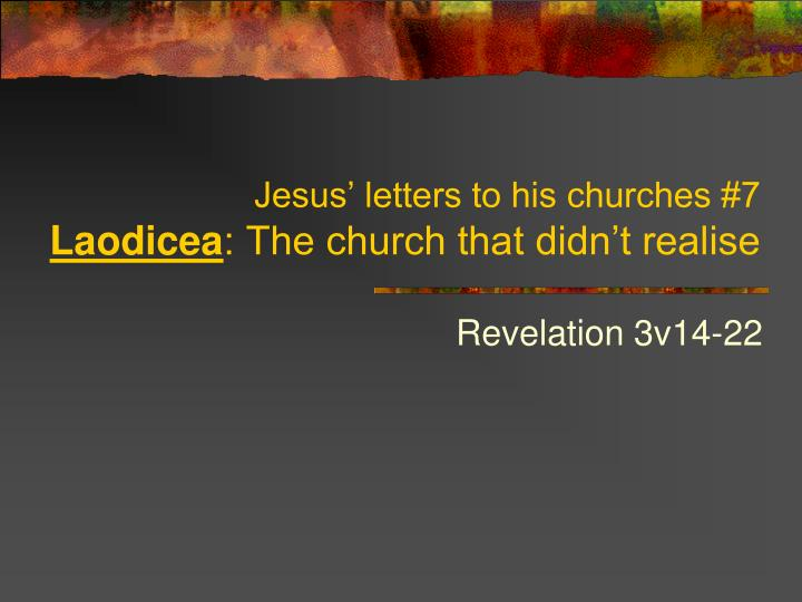 jesus letters to his churches 7 laodicea the church that didn t realise n.